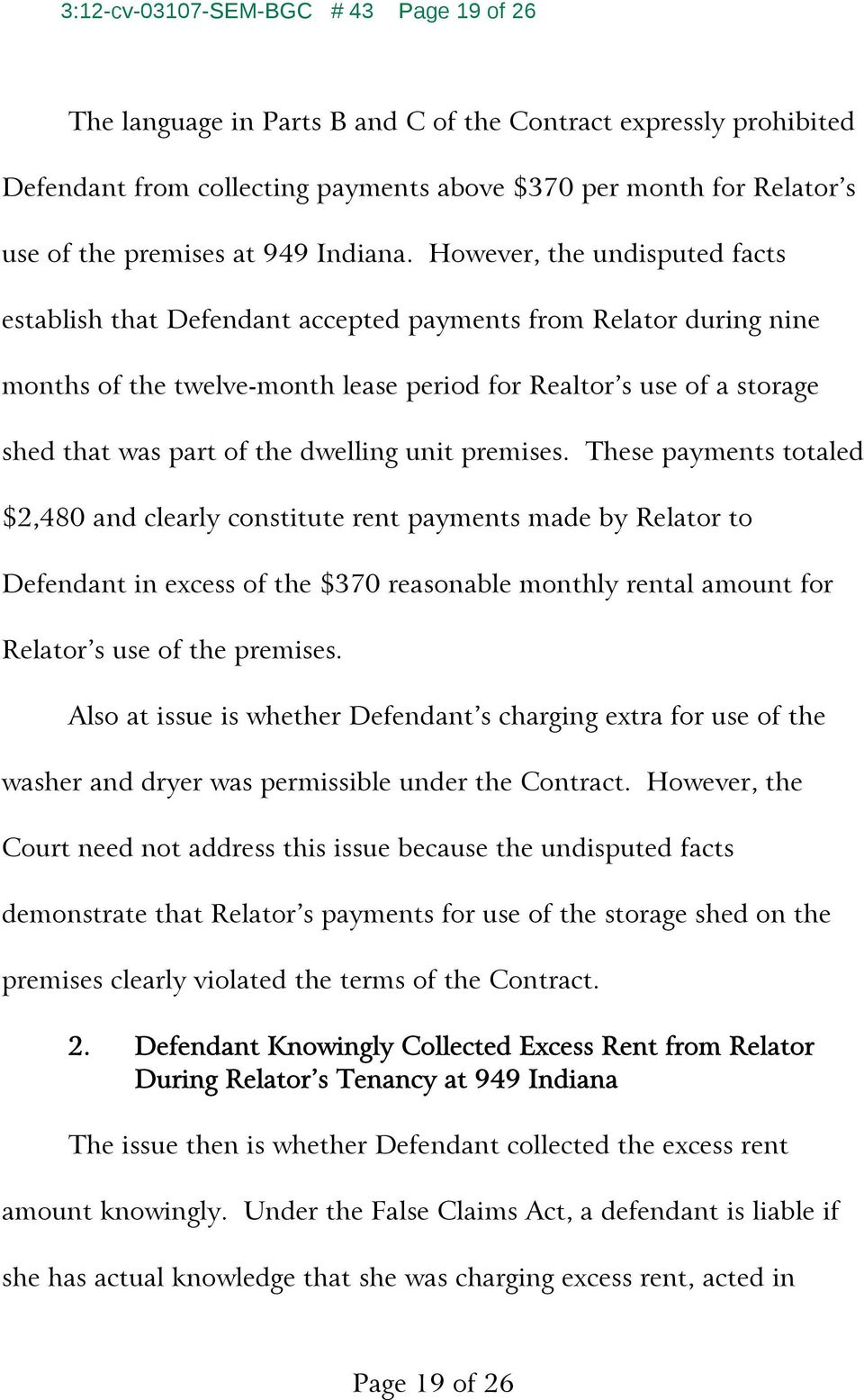 However, the undisputed facts establish that Defendant accepted payments from Relator during nine months of the twelve-month lease period for Realtor s use of a storage shed that was part of the