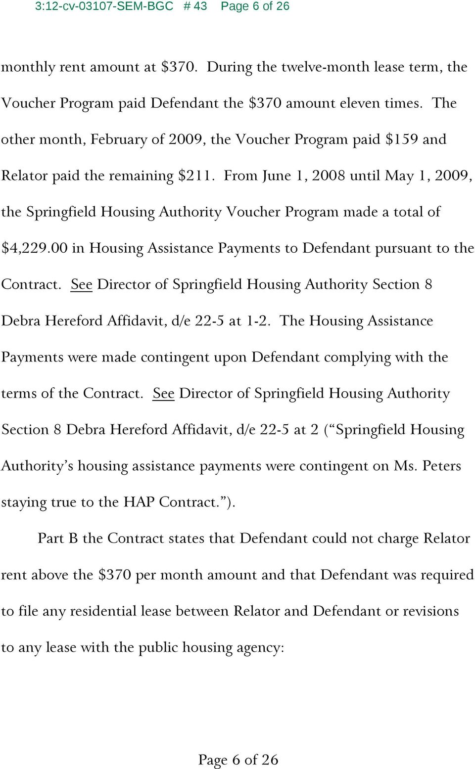 From June 1, 2008 until May 1, 2009, the Springfield Housing Authority Voucher Program made a total of $4,229.00 in Housing Assistance Payments to Defendant pursuant to the Contract.