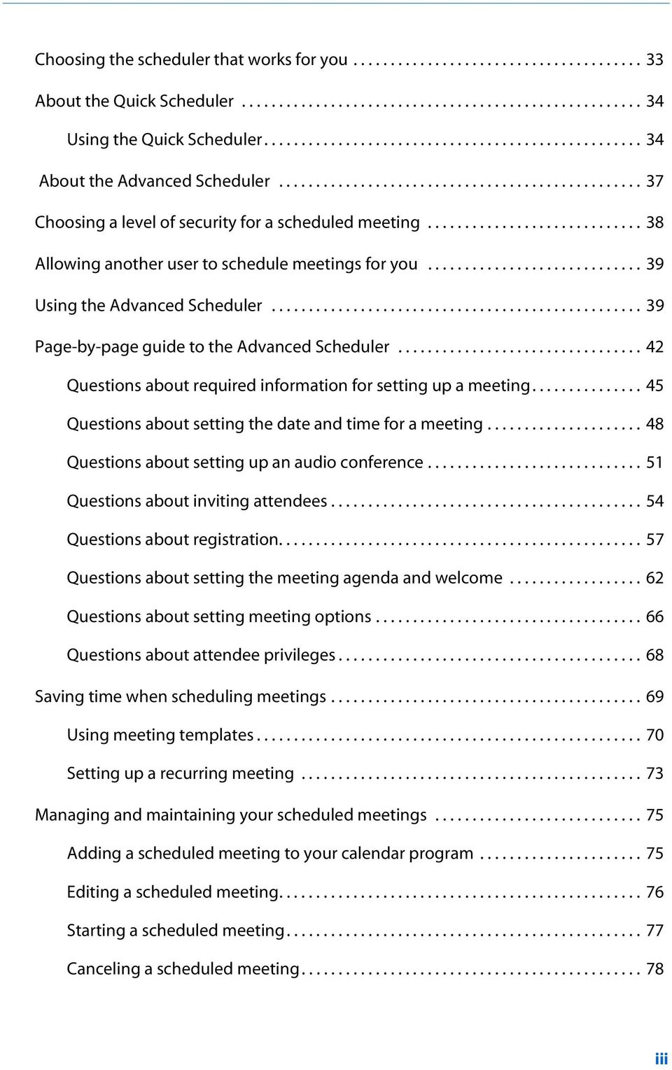 ............................ 38 Allowing another user to schedule meetings for you............................. 39 Using the Advanced Scheduler.................................................. 39 Page-by-page guide to the Advanced Scheduler.