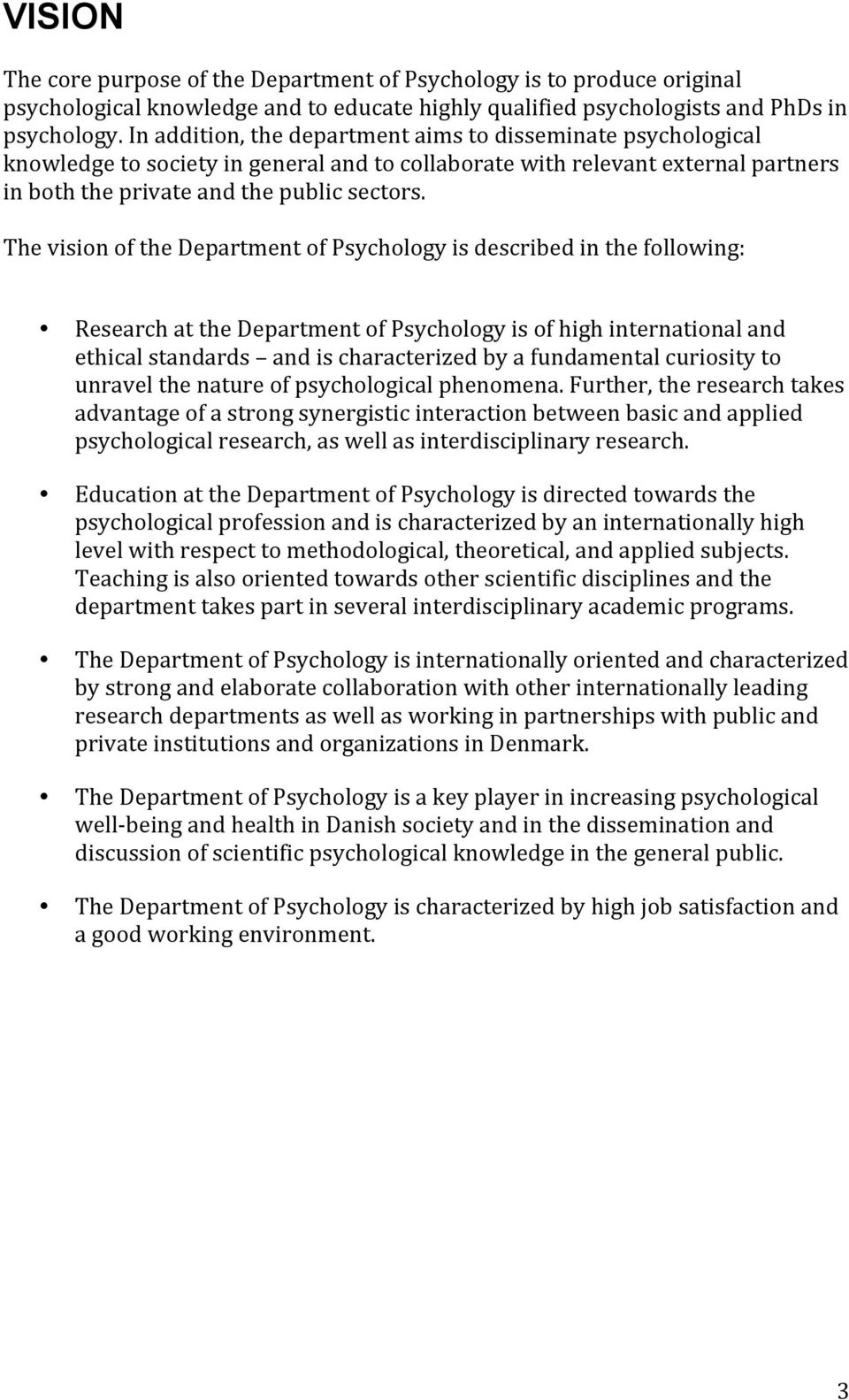 The vision of the Department of Psychology is described in the following: Research at the Department of Psychology is of high international and ethical standards and is characterized by a fundamental