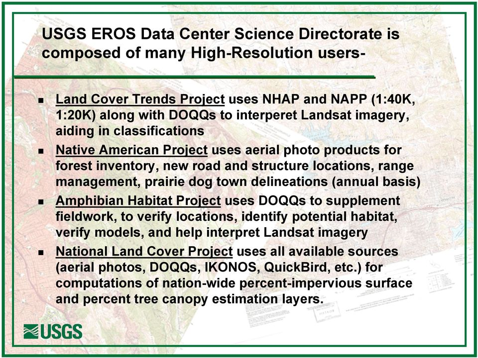 delineations (annual basis) Amphibian Habitat Project uses DOQQs to supplement fieldwork, to verify locations, identify potential habitat, verify models, and help interpret Landsat imagery