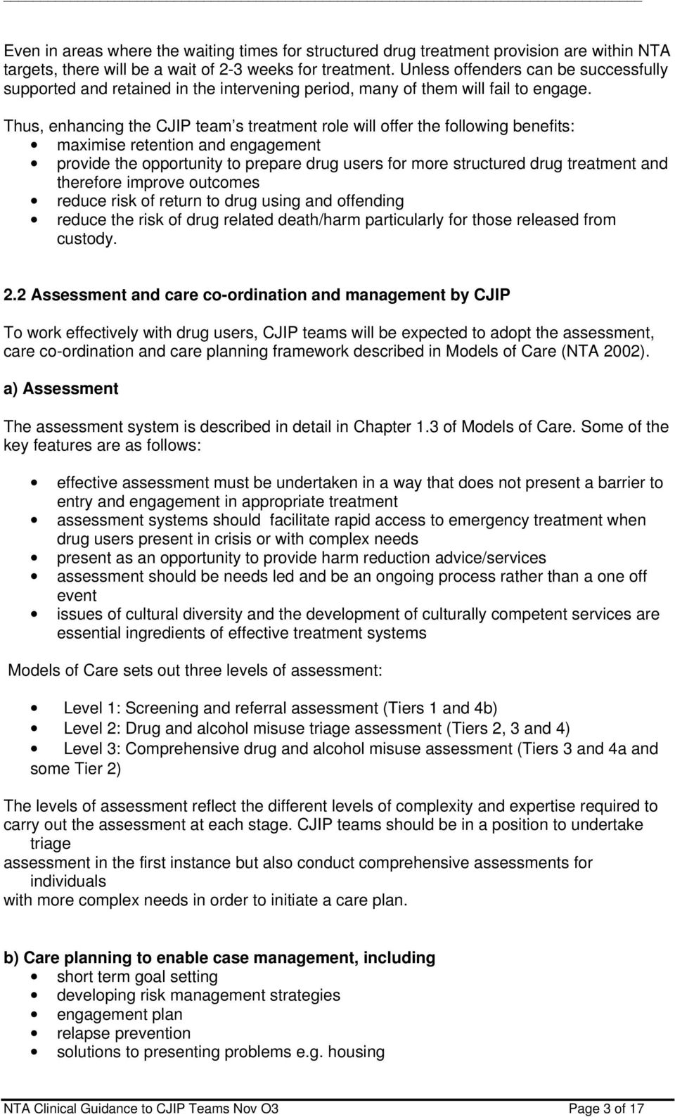 Thus, enhancing the CJIP team s treatment role will offer the following benefits: maximise retention and engagement provide the opportunity to prepare drug users for more structured drug treatment