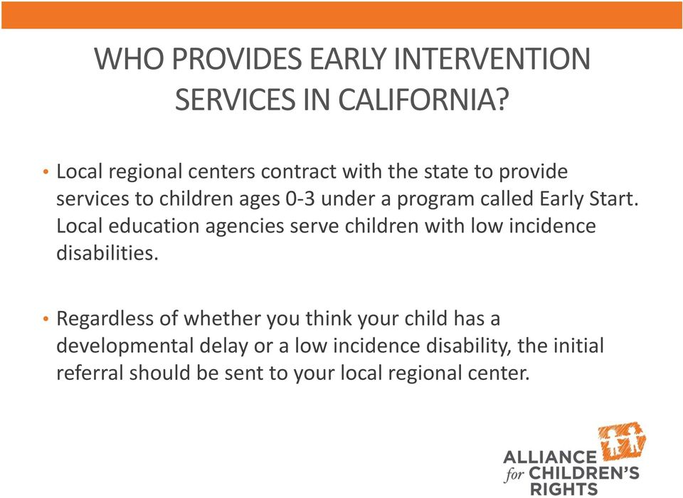 called Early Start. Local education agencies serve children with low incidence disabilities.