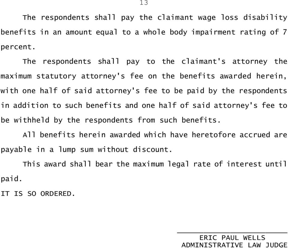 paid by the respondents in addition to such benefits and one half of said attorney's fee to be withheld by the respondents from such benefits.