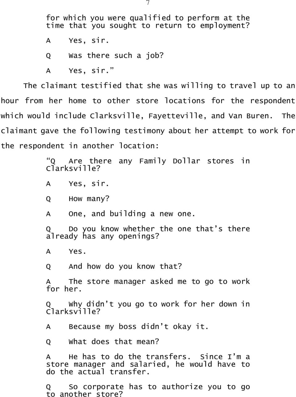 The claimant gave the following testimony about her attempt to work for the respondent in another location: re there any Family Dollar stores in Clarksville? How many? One, and building a new one.