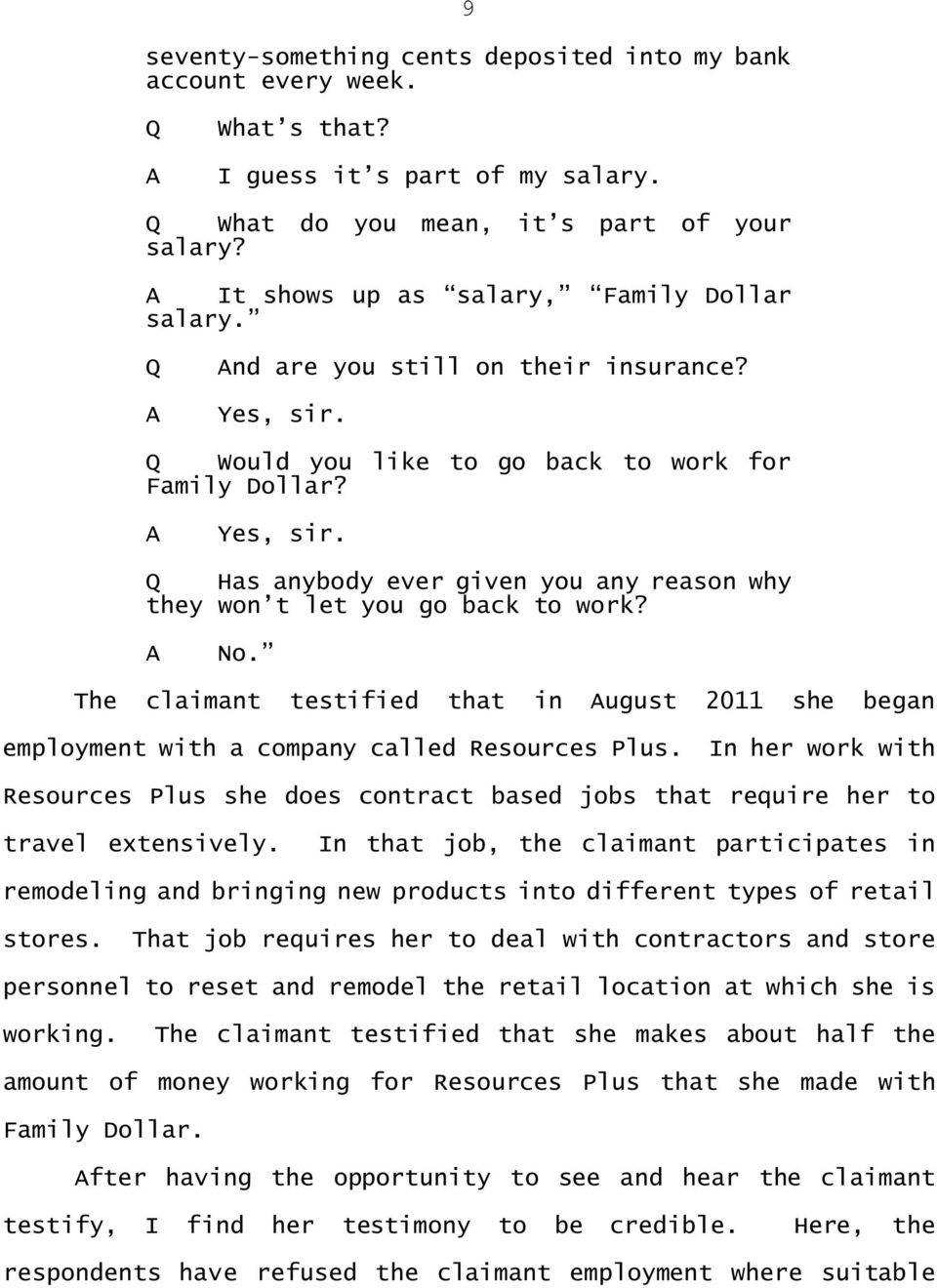 Has anybody ever given you any reason why they won t let you go back to work? No. The claimant testified that in ugust 2011 she began employment with a company called Resources Plus.