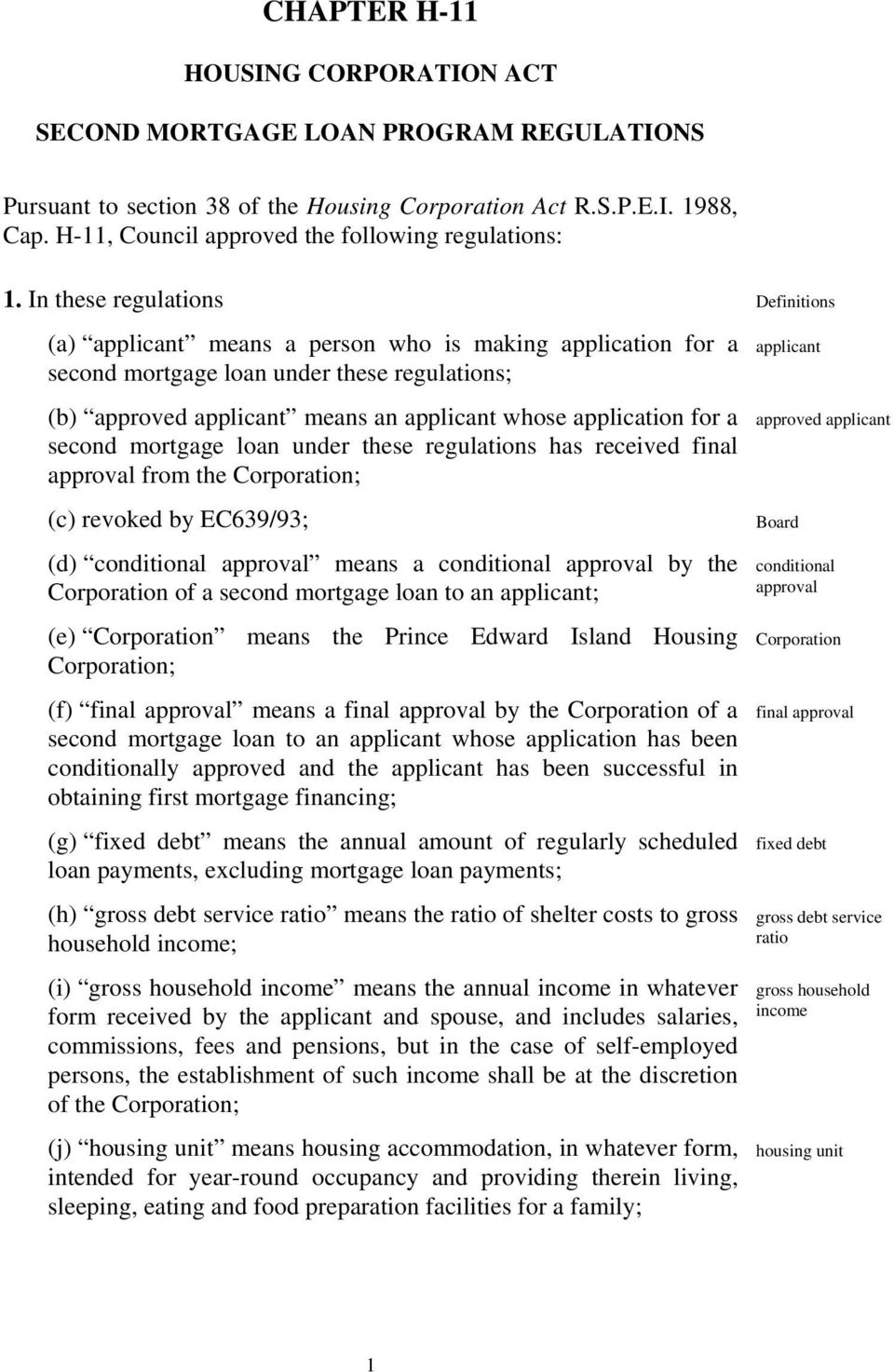 In these regulations Definitions (a) applicant means a person who is making application for a second mortgage loan under these regulations; (b) approved applicant means an applicant whose application