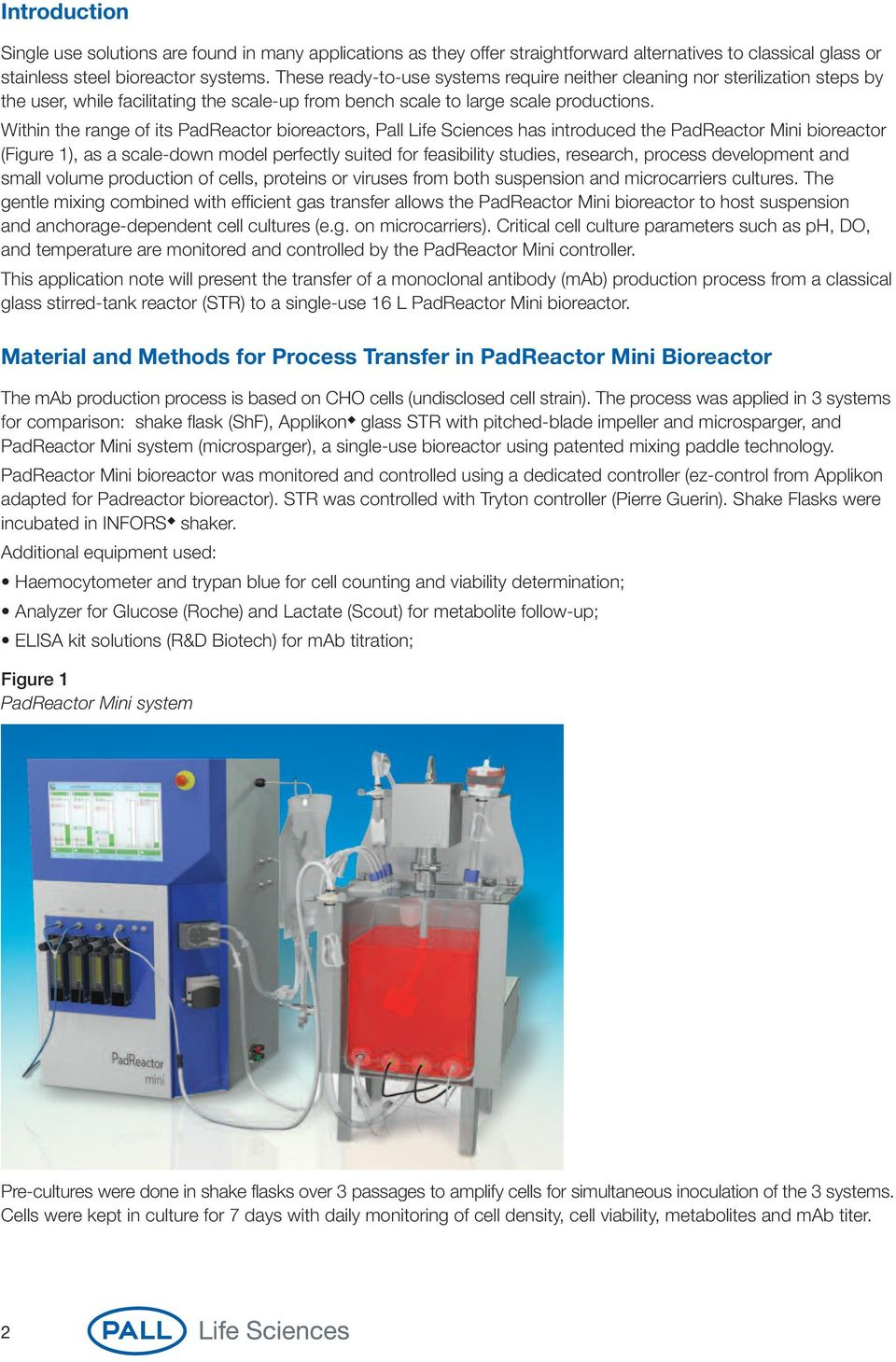 Within the range of its PadReactor bioreactors, Pall Life Sciences has introduced the PadReactor Mini bioreactor (Figure 1), as a scale-down model perfectly suited for feasibility studies, research,