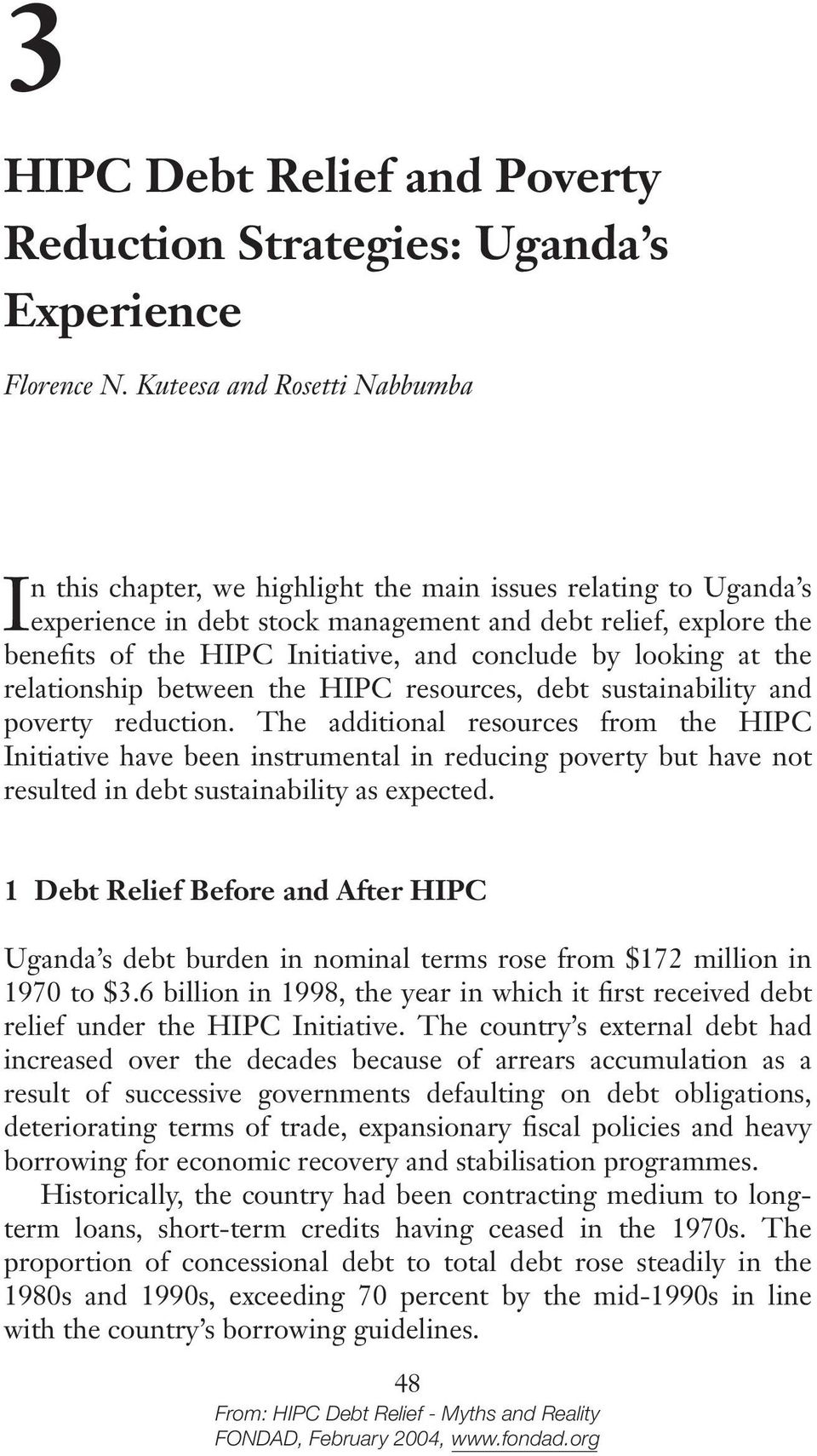 conclude by looking at the relationship between the HIPC resources, debt sustainability and poverty reduction.