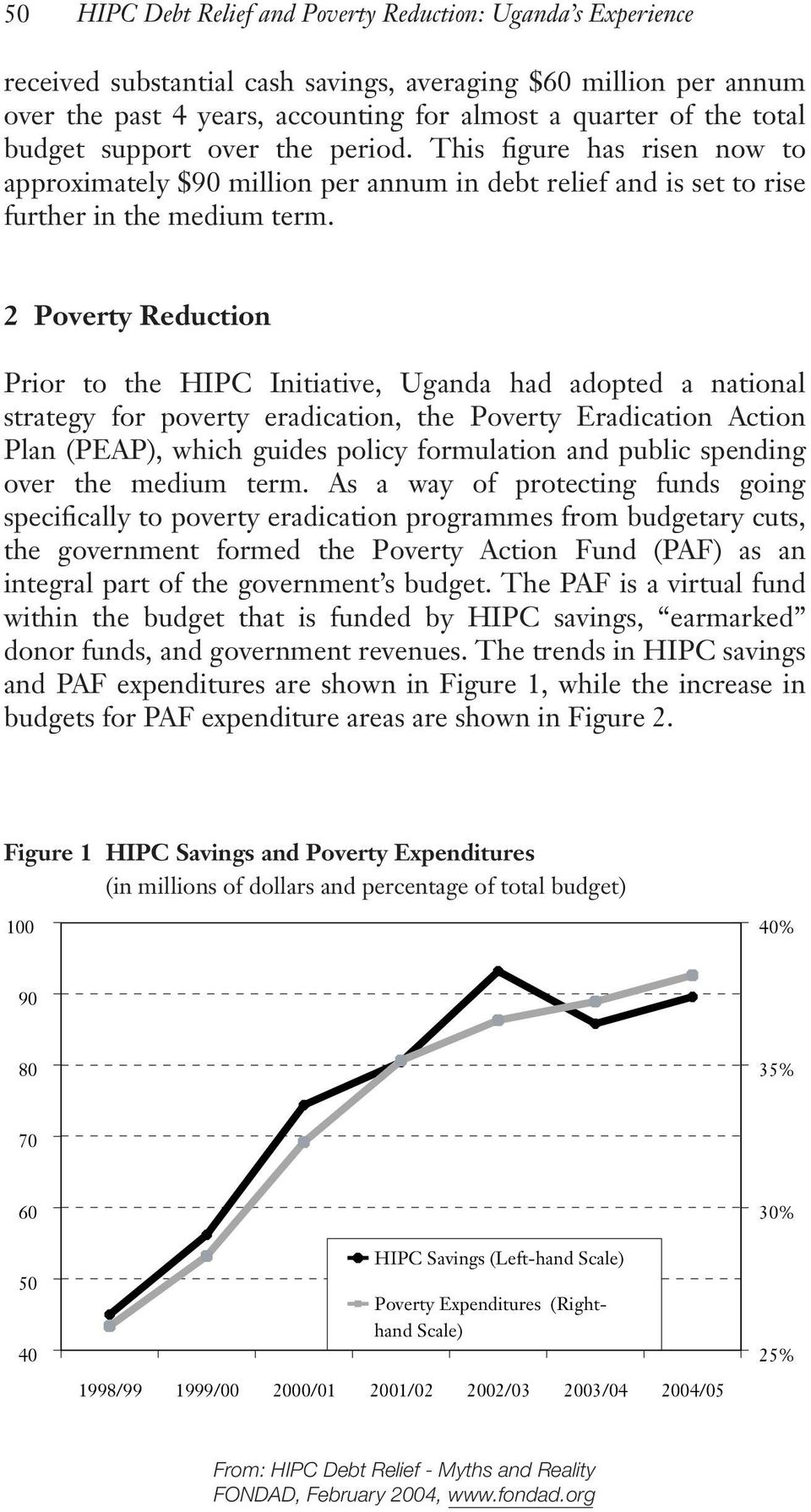 2 Poverty Reduction Prior to the HIPC Initiative, Uganda had adopted a national strategy for poverty eradication, the Poverty Eradication Action Plan (PEAP), which guides policy formulation and
