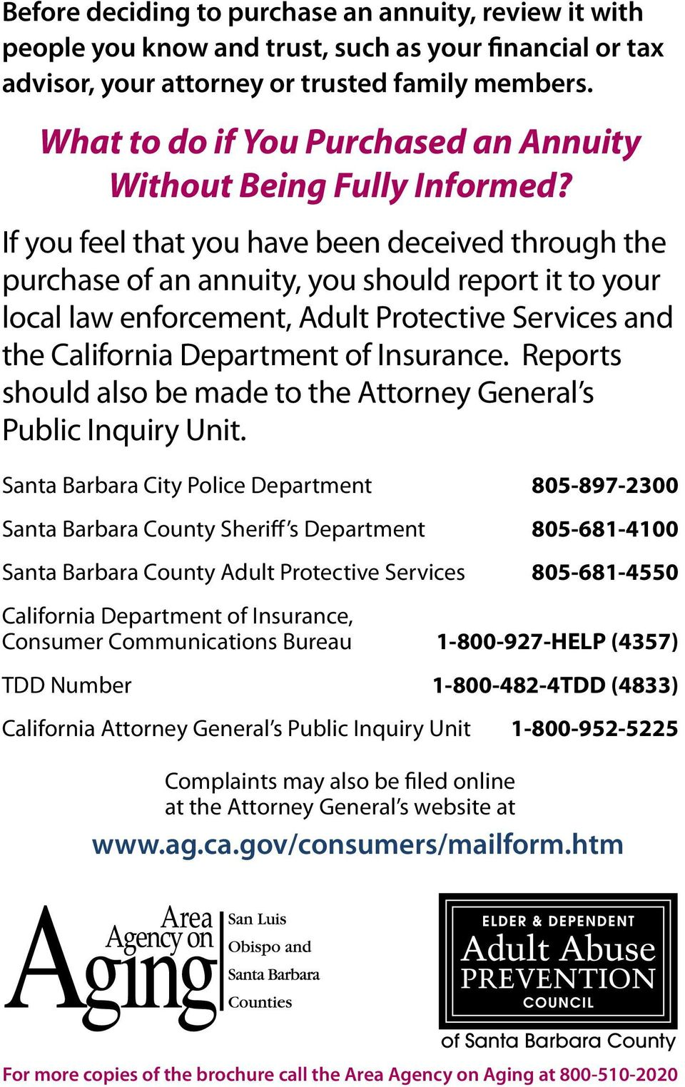 If you feel that you have been deceived through the purchase of an annuity, you should report it to your local law enforcement, Adult Protective Services and the California Department of Insurance.