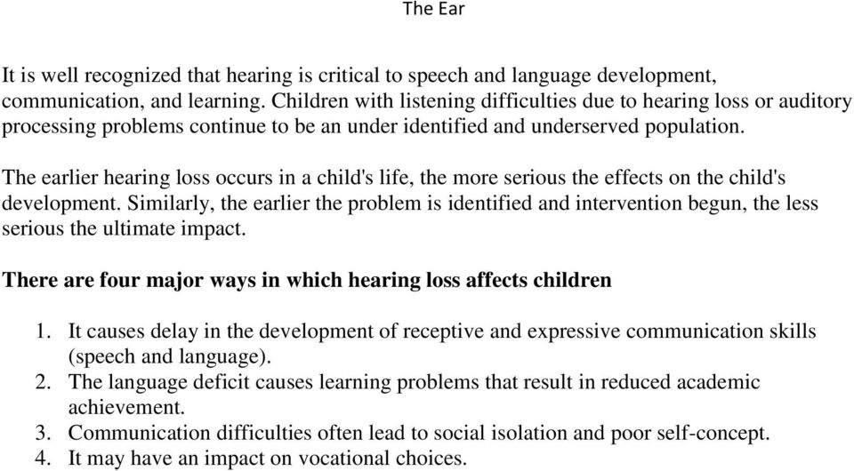 The earlier hearing loss occurs in a child's life, the more serious the effects on the child's development.
