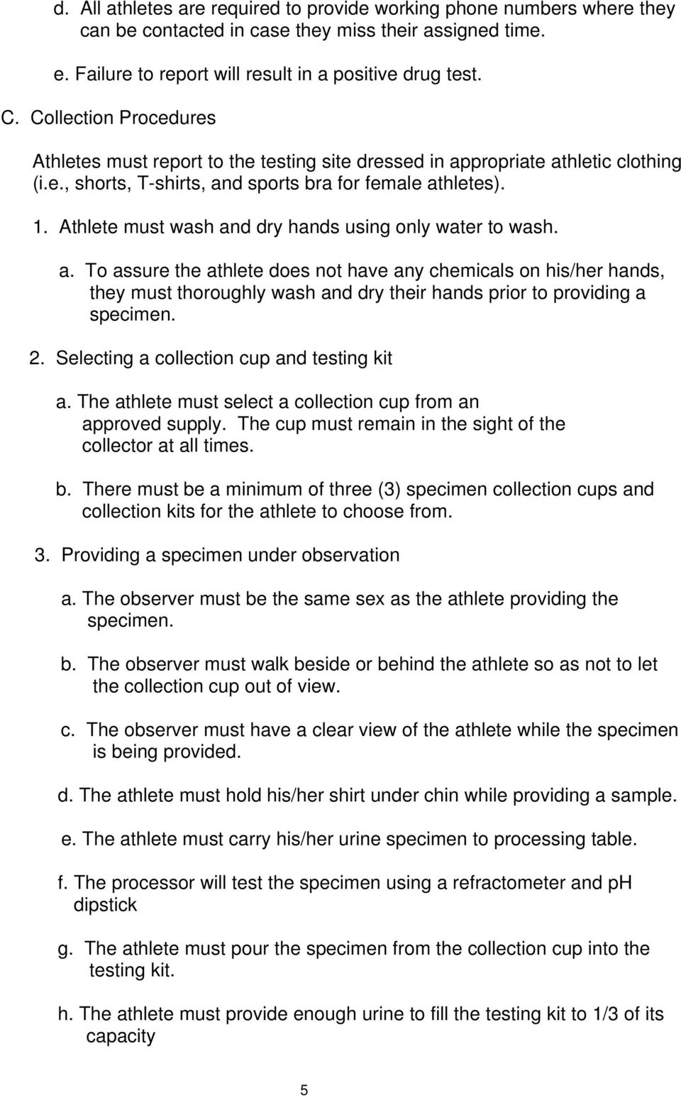 Athlete must wash and dry hands using only water to wash. a. To assure the athlete does not have any chemicals on his/her hands, they must thoroughly wash and dry their hands prior to providing a specimen.