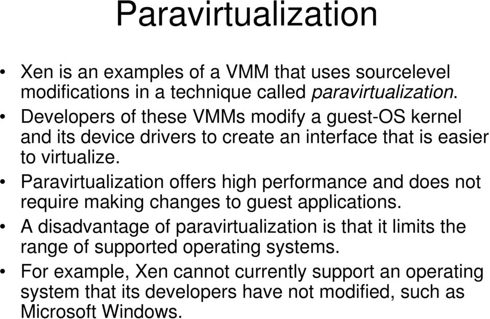 Paravirtualization offers high performance and does not require making changes to guest applications.