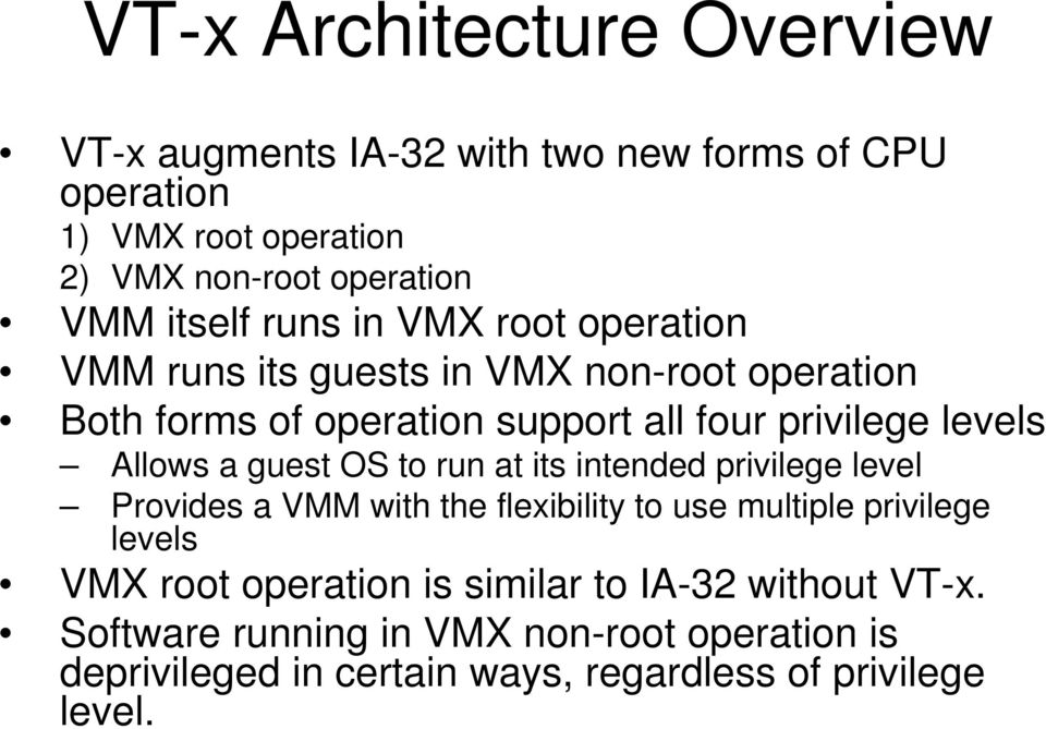 Allows a guest OS to run at its intended privilege level Provides a VMM with the flexibility to use multiple privilege levels VMX root