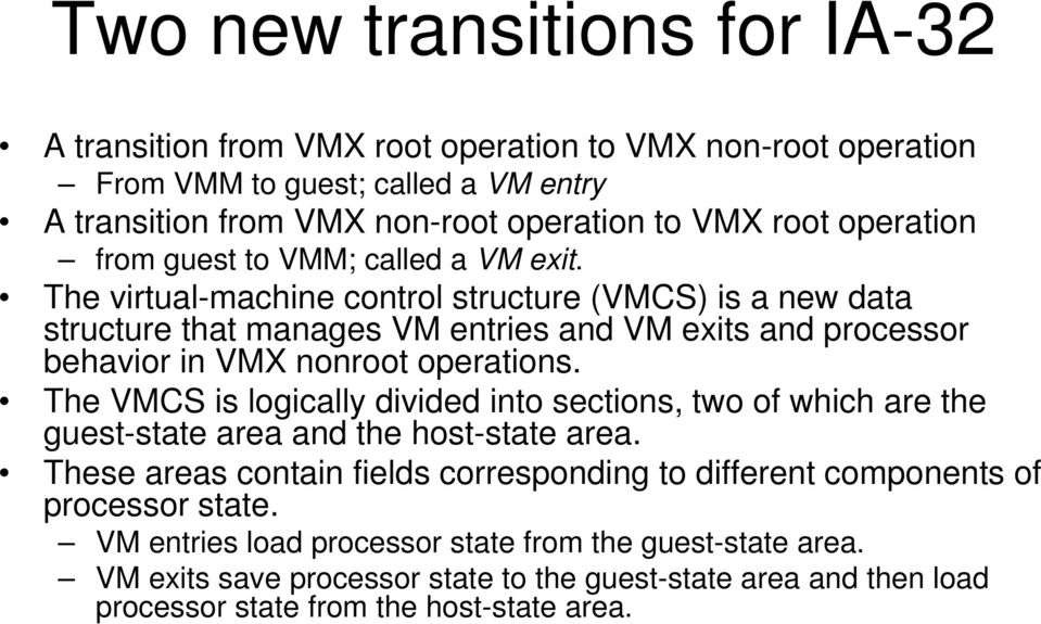 The virtual-machine control structure (VMCS) is a new data structure that manages VM entries and VM exits and processor behavior in VMX nonroot operations.