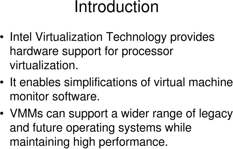 It enables simplifications of virtual machine monitor software.
