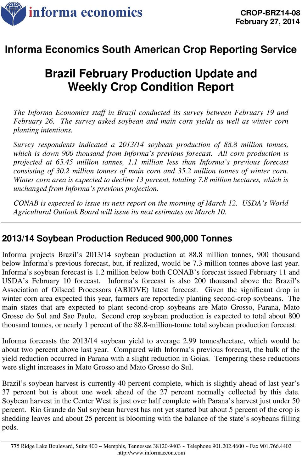 8 million tonnes, which is down 900 thousand from Informa s previous forecast. All corn production is projected at 65.45 million tonnes, 1.