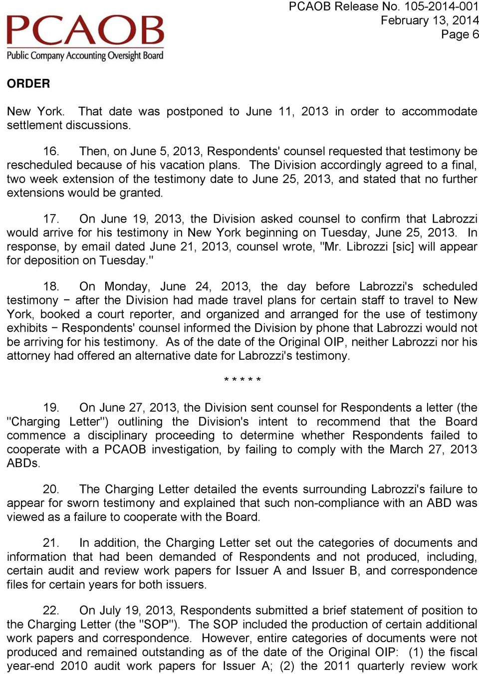 The Division accordingly agreed to a final, two week extension of the testimony date to June 25, 2013, and stated that no further extensions would be granted. 17.