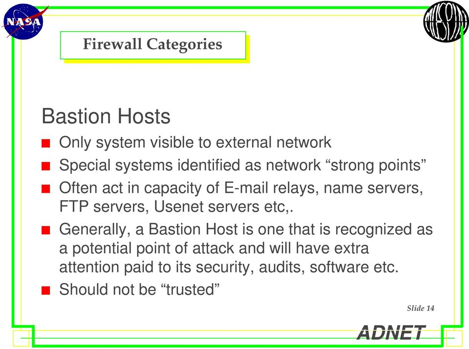 Often act in capacity of E-mail relays, name servers, FTP servers, Usenet servers etc,.