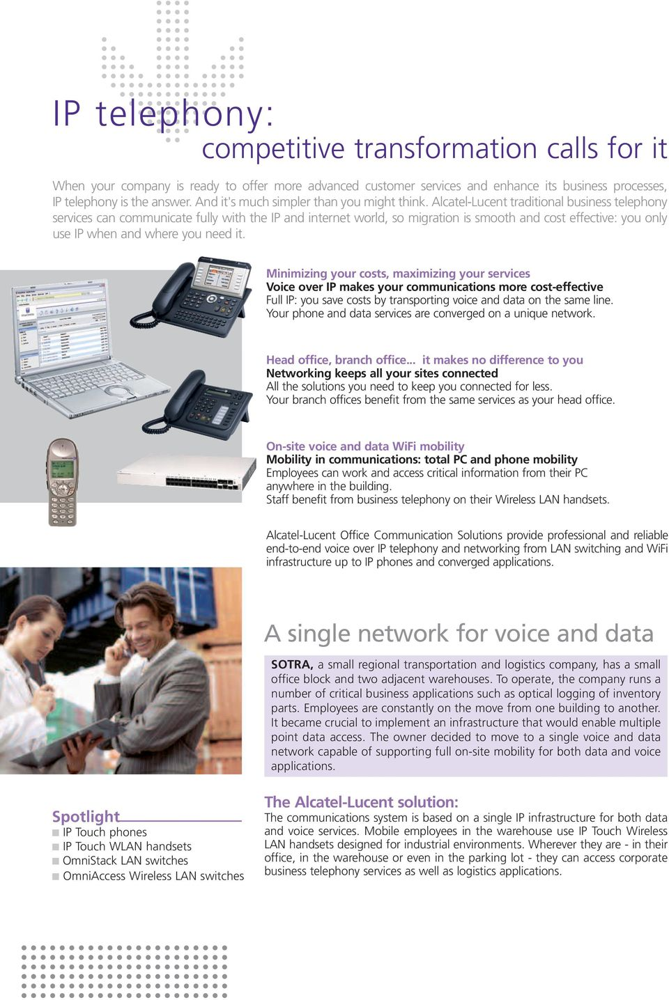 Alcatel-Lucent traditional business telephony services can communicate fully with the IP and internet world, so migration is smooth and cost effective: you only use IP when and where you need it.