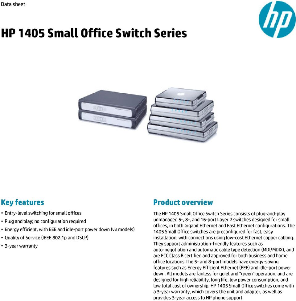 1p and DSCP) 3-year warranty Product overview The HP 1405 Small Office Switch Series consists of plug-and-play unmanaged 5-, 8-, and 16-port Layer 2 switches designed for small offices, in both