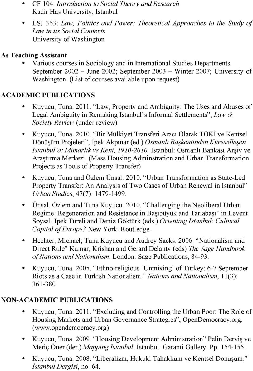 (List of courses available upon request) ACADEMIC PUBLICATIONS Kuyucu, Tuna. 2011.