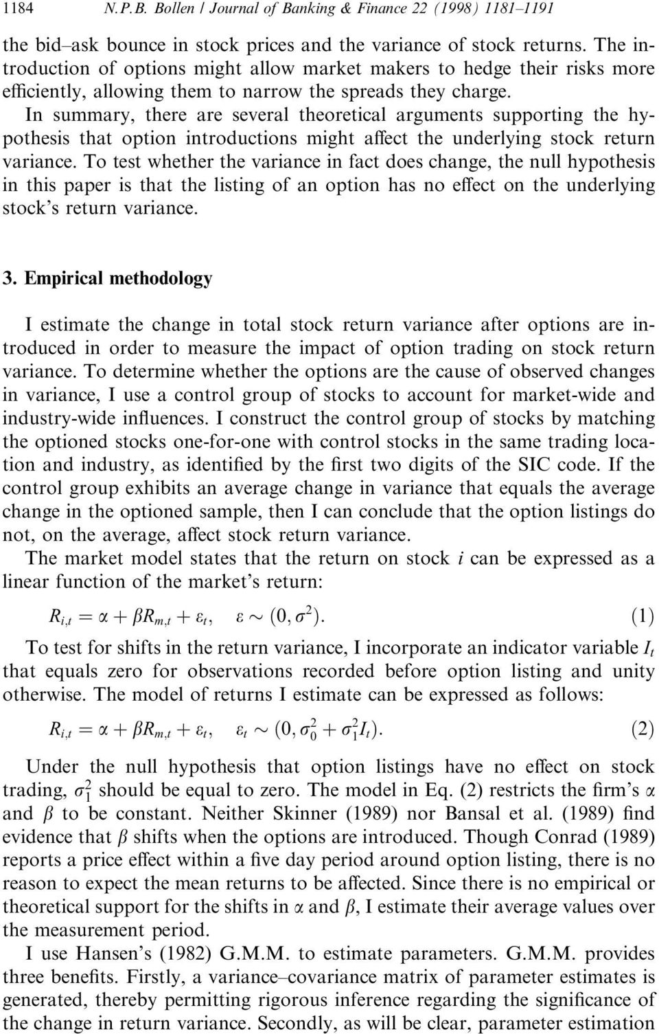 In summary, there are several theoretical arguments supporting the hypothesis that option introductions might a ect the underlying stock return variance.