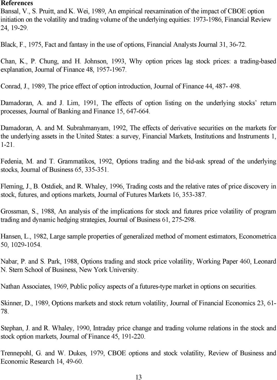 , 1975, Fac and fanasy in he use of opions, Financial Analyss Journal 31, 36-72. Chan, K., P. Chung, and H.
