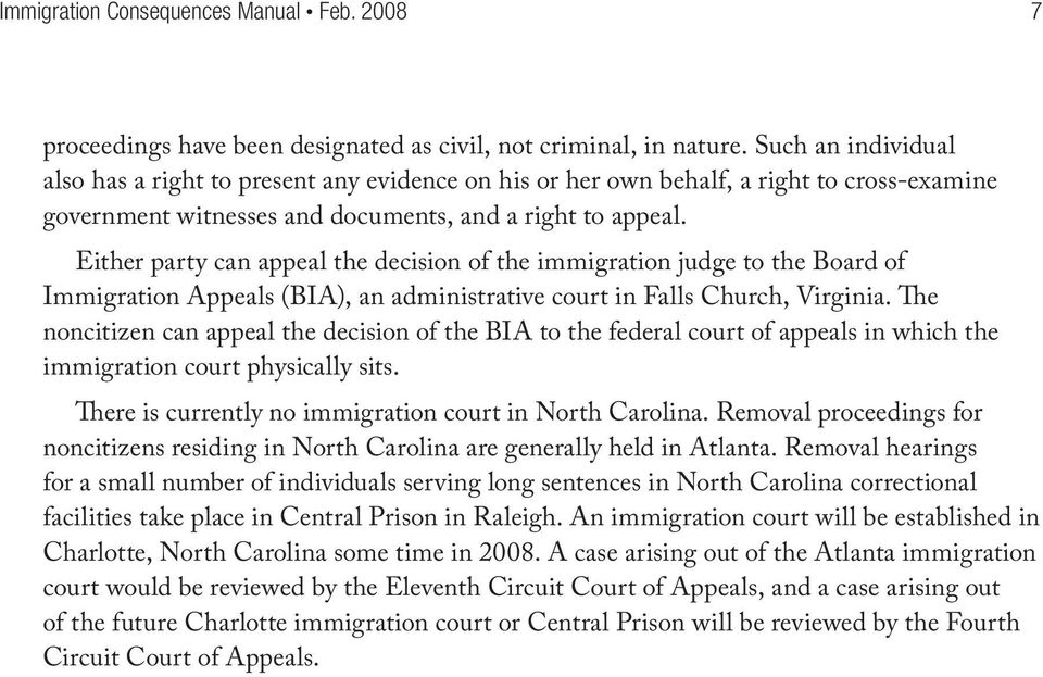 Either party can appeal the decision of the immigration judge to the Board of Immigration Appeals (BIA), an administrative court in Falls Church, Virginia.