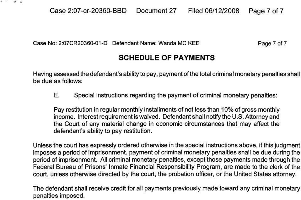 Special instructions regarding the payment of criminal monetary penalties: Pay restitution in regular monthly installments of not less than 10% of gross monthly income. Interest requirement is waived.