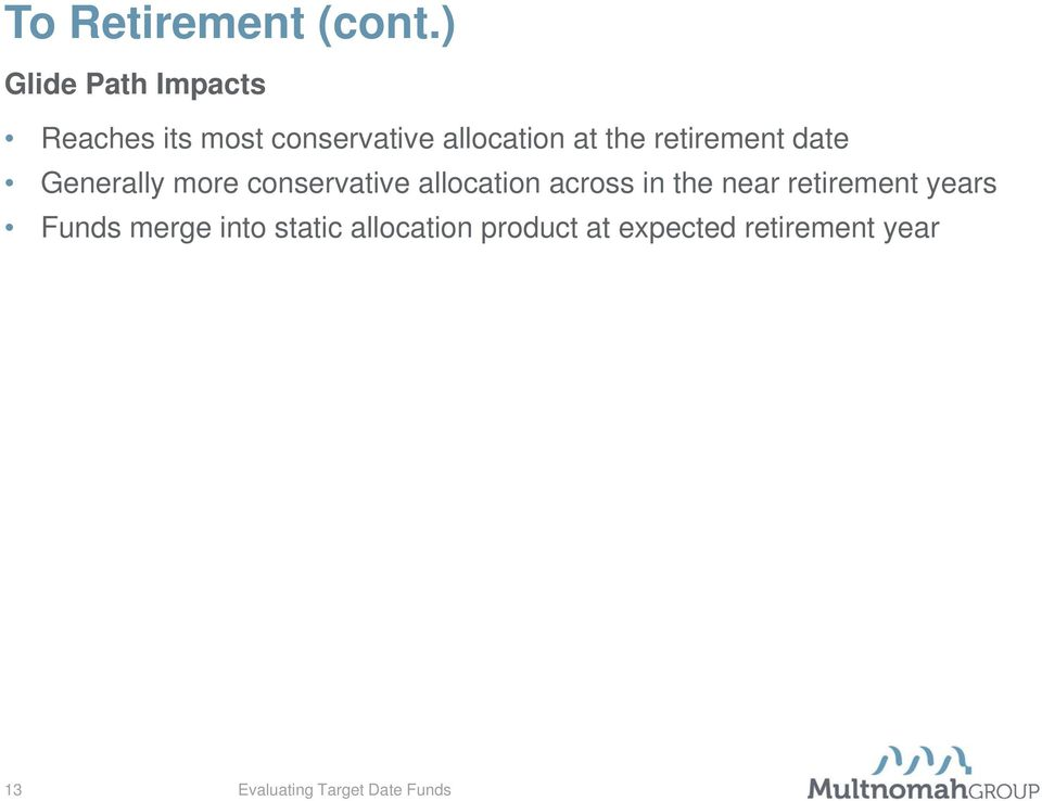 at the retirement date Generally more conservative allocation
