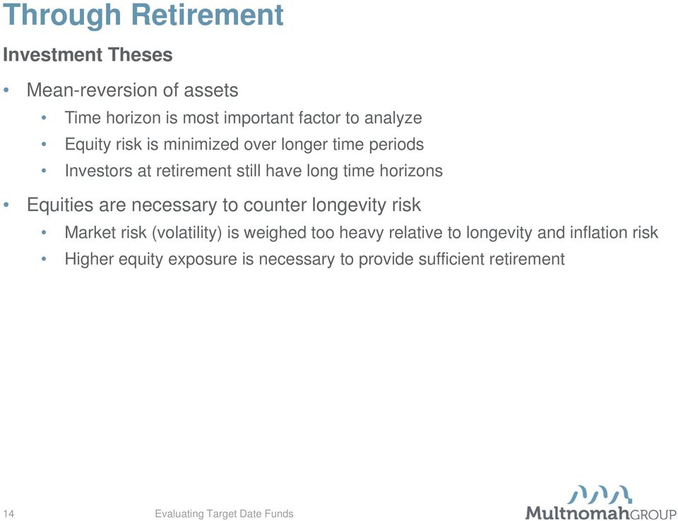 horizons Equities are necessary to counter longevity risk Market risk (volatility) is weighed too heavy
