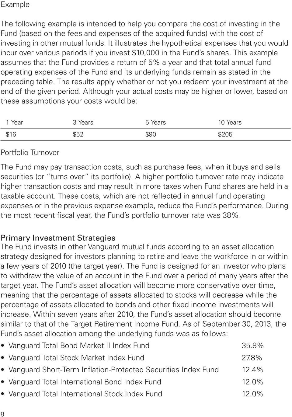 This example assumes that the Fund provides a return of 5% a year and that total annual fund operating expenses of the Fund and its underlying funds remain as stated in the preceding table.