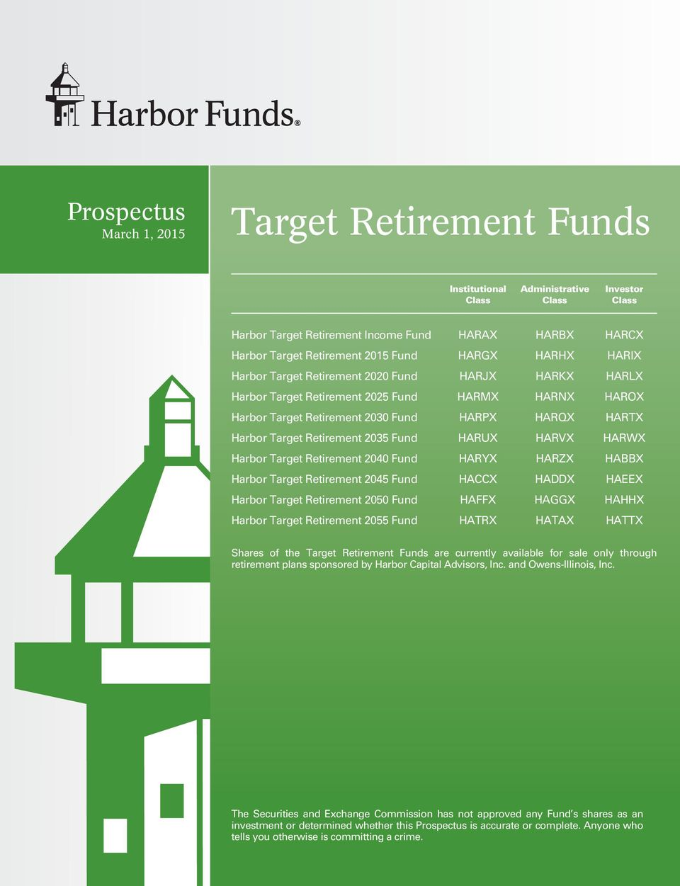 Retirement 2035 Fund HARUX HARVX HARWX Harbor Target Retirement 2040 Fund HARYX HARZX HABBX Harbor Target Retirement 2045 Fund HACCX HADDX HAEEX Harbor Target Retirement 2050 Fund HAFFX HAGGX HAHHX