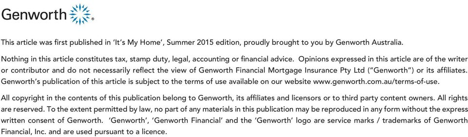 Opinions expressed in this article are of the writer or contributor and do not necessarily reflect the view of Genworth Financial Mortgage Insurance Pty Ltd ( Genworth ) or its affiliates.