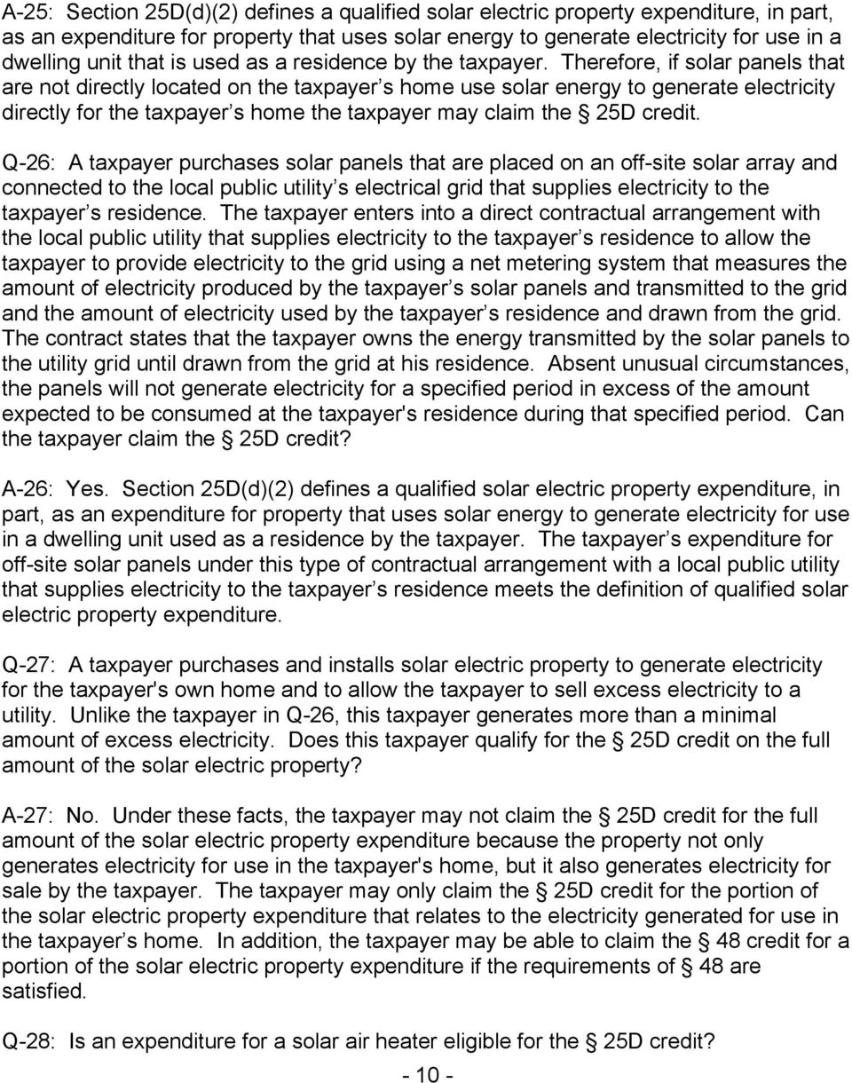 Therefore, if solar panels that are not directly located on the taxpayer s home use solar energy to generate electricity directly for the taxpayer s home the taxpayer may claim the 25D credit.