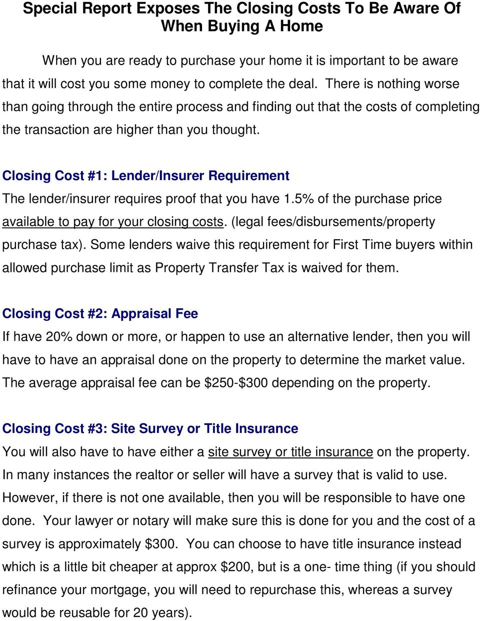Closing Cost #1: Lender/Insurer Requirement The lender/insurer requires proof that you have 1.5% of the purchase price available to pay for your closing costs.