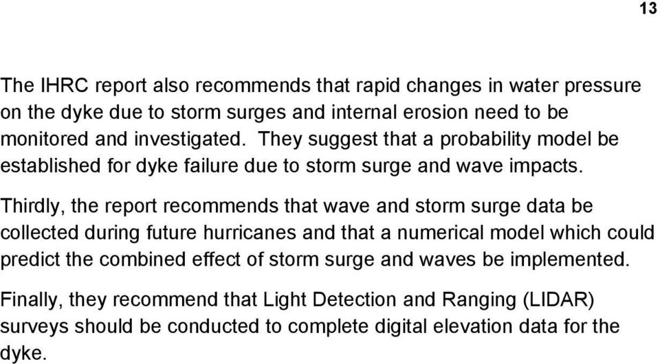 Thirdly, the report recommends that wave and storm surge data be collected during future hurricanes and that a numerical model which could predict the