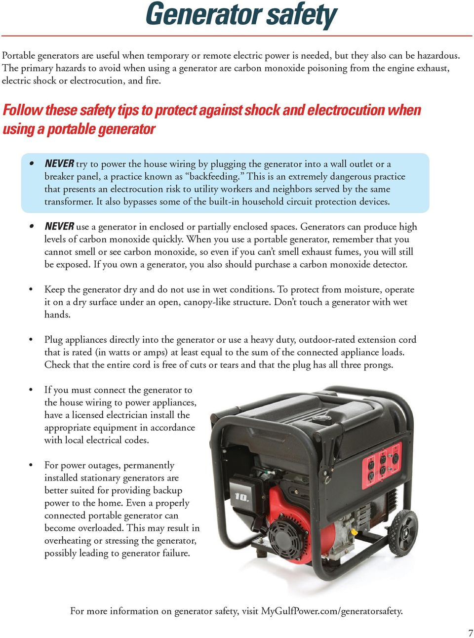 Follow these safety tips to protect against shock and electrocution when using a portable generator NEVER try to power the house wiring by plugging the generator into a wall outlet or a breaker