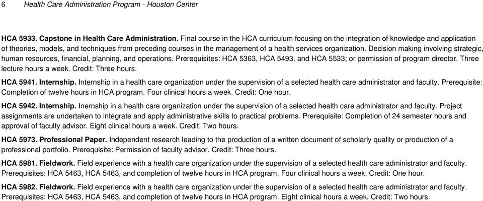 organization. Decision making involving strategic, human resources, financial, planning, and operations. Prerequisites: HCA 5363, HCA 5493, and HCA 5533; or permission of program director.