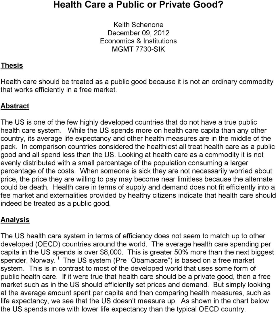 market. Abstract The US is one of the few highly developed countries that do not have a true public health care system.
