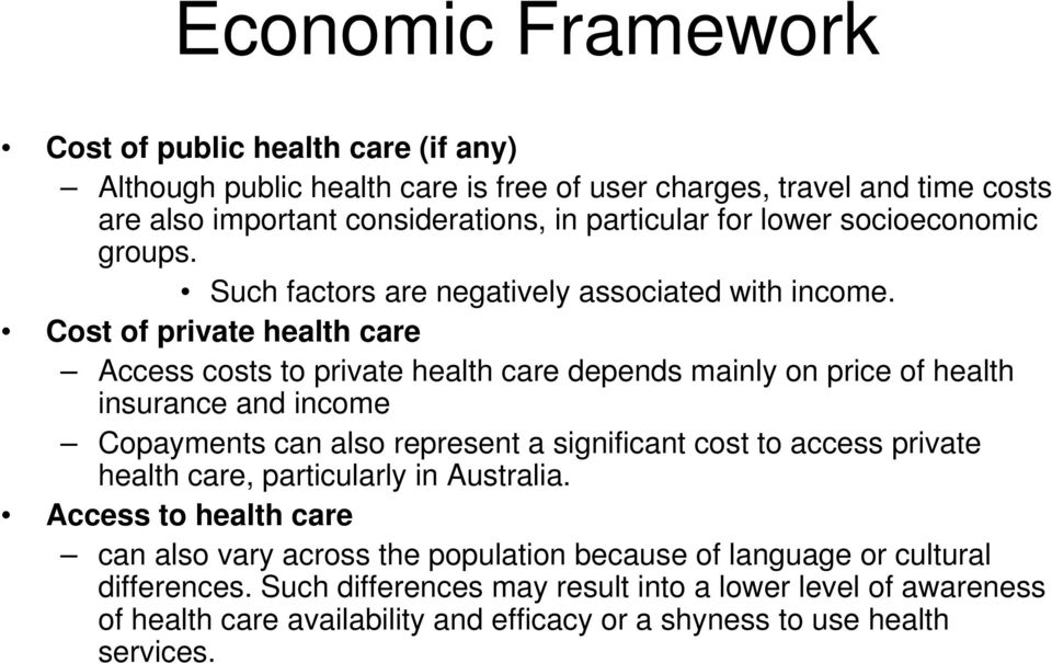 Cost of private health care Access costs to private health care depends mainly on price of health insurance and income Copayments can also represent a significant cost to access
