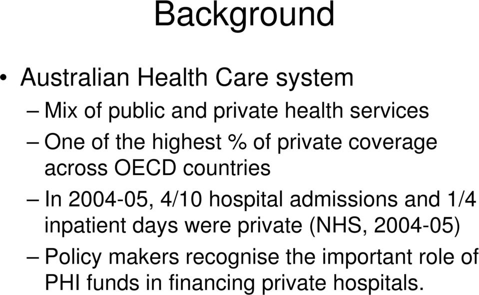 2004-05, 4/10 hospital admissions and 1/4 inpatient days were private (NHS,