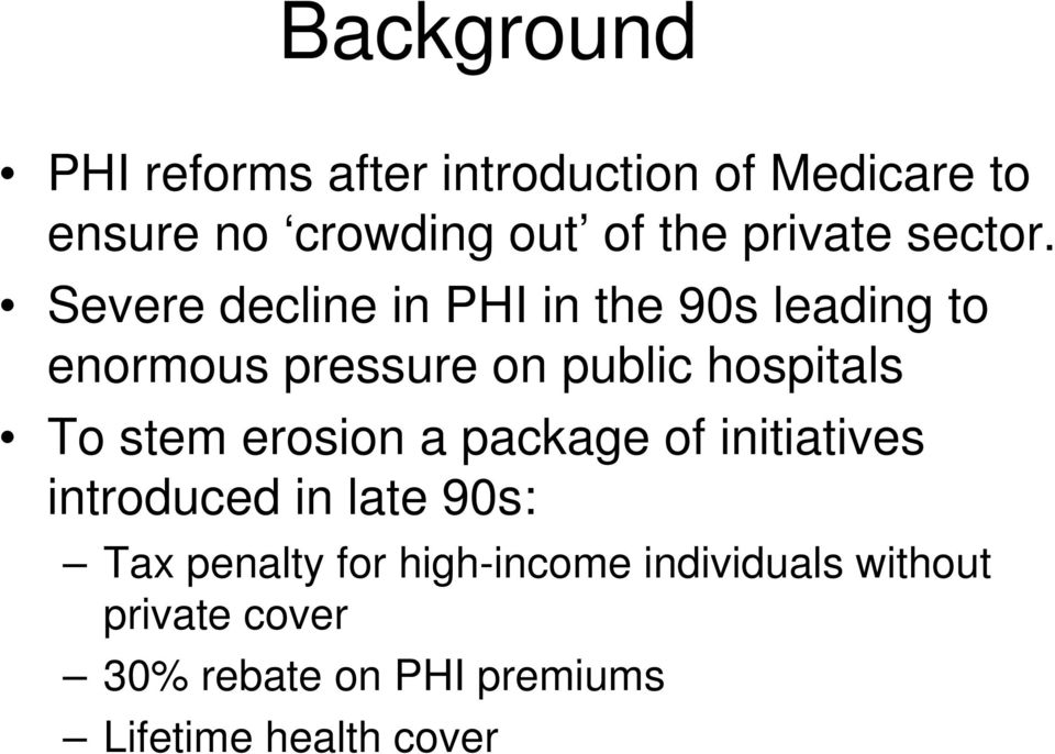 Severe decline in PHI in the 90s leading to enormous pressure on public hospitals To stem