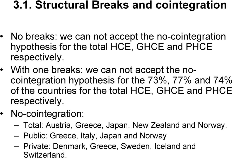 With one breaks: we can not accept the nocointegration hypothesis for the 73%, 77% and 74% of the countries for the