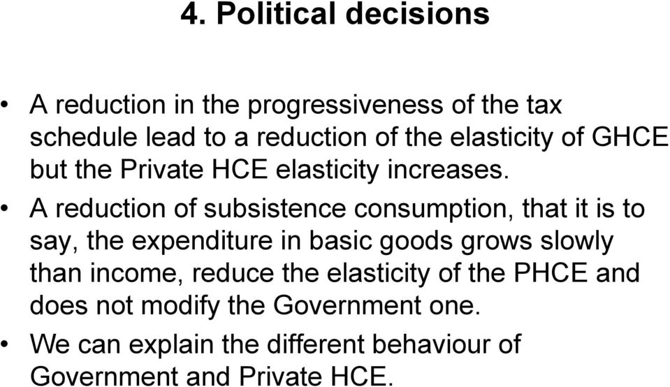 A reduction of subsistence consumption, that it is to say, the expenditure in basic goods grows slowly