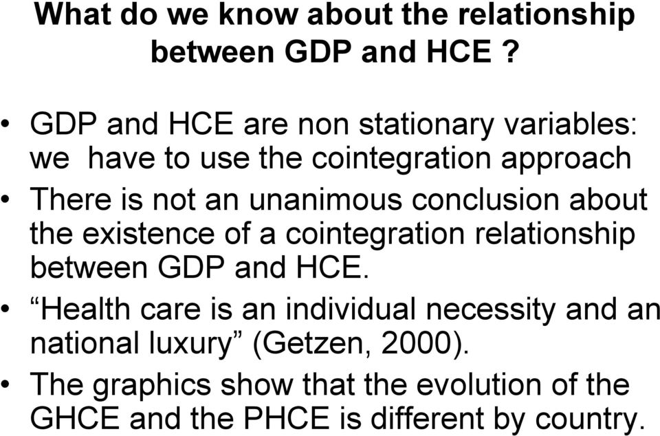 unanimous conclusion about the existence of a cointegration relationship between GDP and HCE.