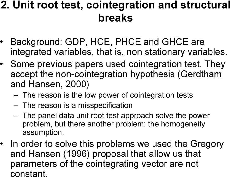 They accept the non-cointegration hypothesis (Gerdtham and Hansen, 2000) The reason is the low power of cointegration tests The reason is a misspecification