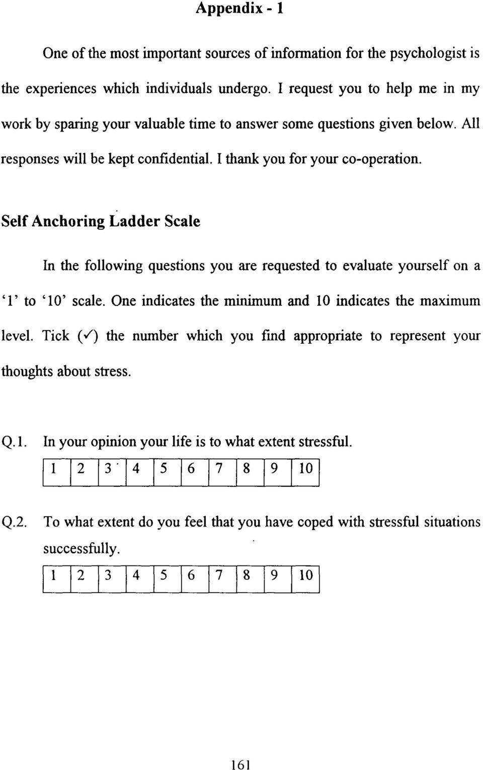 Self Anchoring Ladder Scale In the following questions you are requested to evaluate yourself on a T to '1' scale. One indicates the minimum and 1 indicates the maximum level.